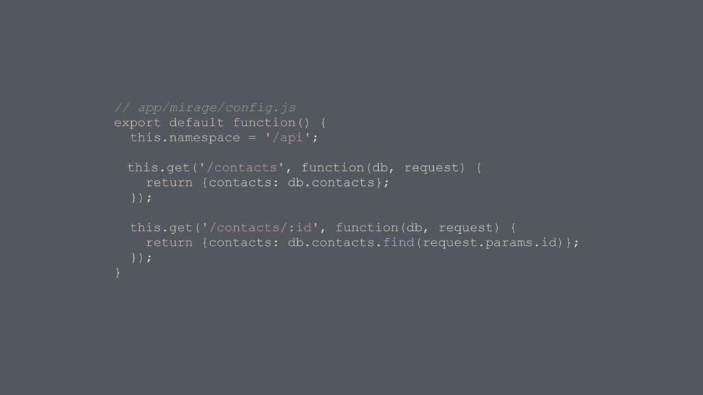 // app/mirage/config.js export default function...