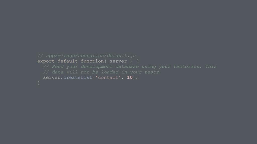 // app/mirage/scenarios/default.js export defau...