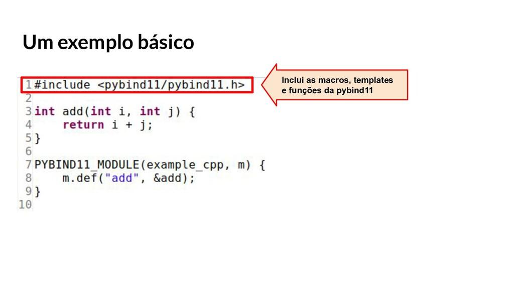 Um exemplo básico Inclui as macros, templates e...