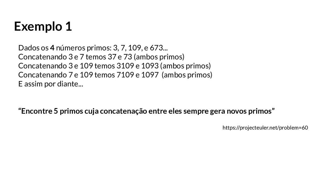 Exemplo 1 Dados os 4 números primos: 3, 7, 109,...