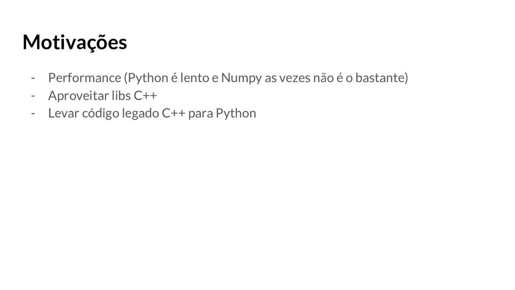 Motivações - Performance (Python é lento e Nump...