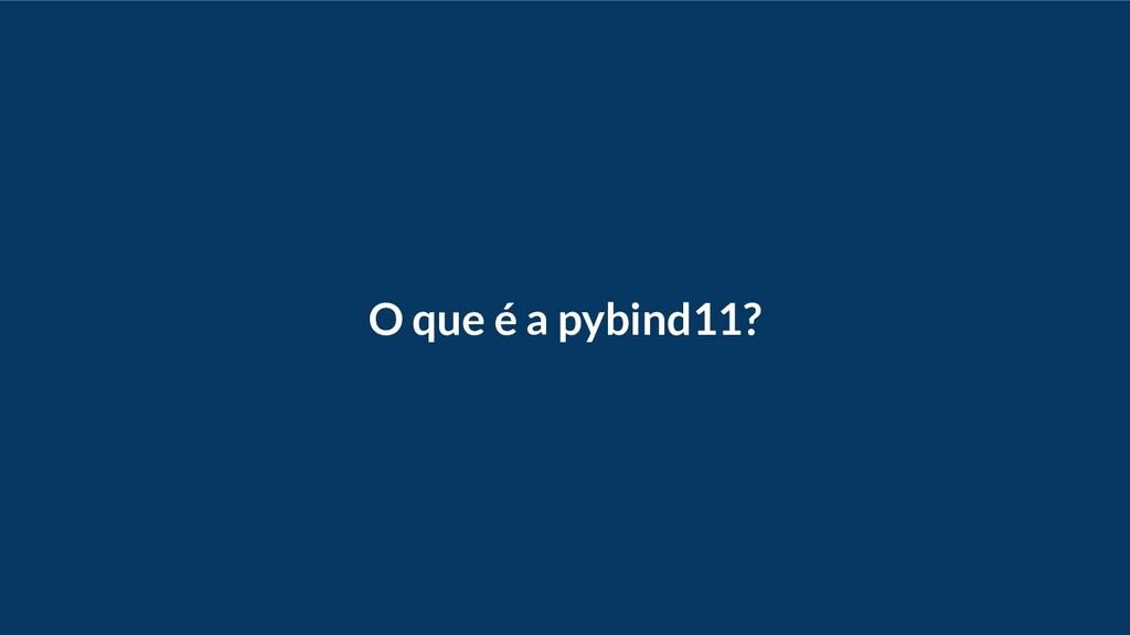 O que é a pybind11?