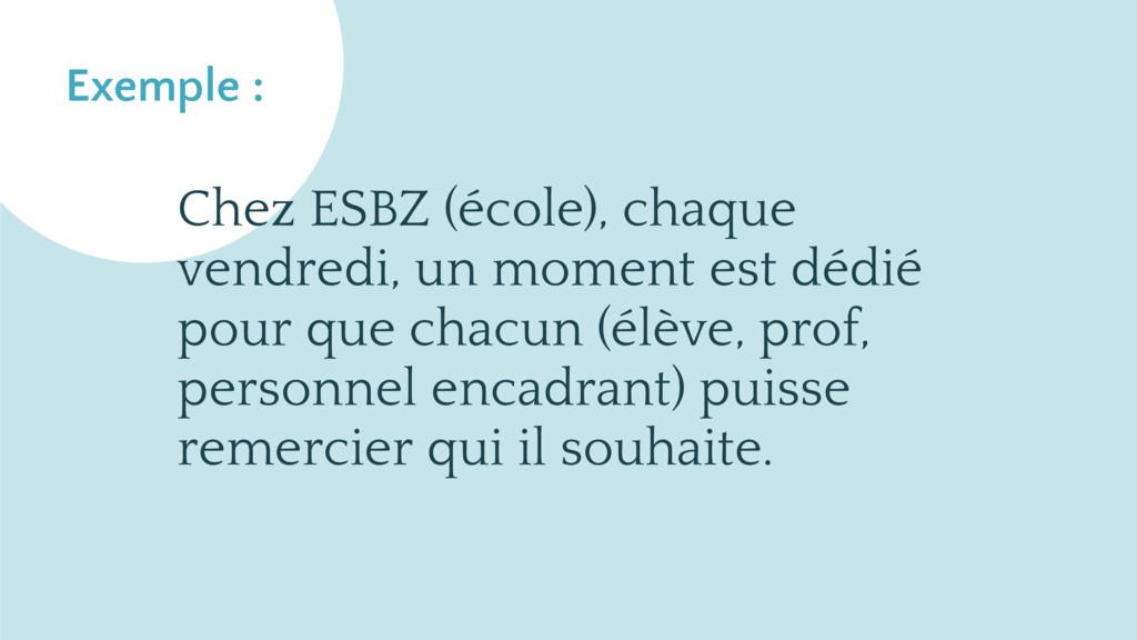 Exemple Exemple : Chez ESBZ (école), chaque ven...