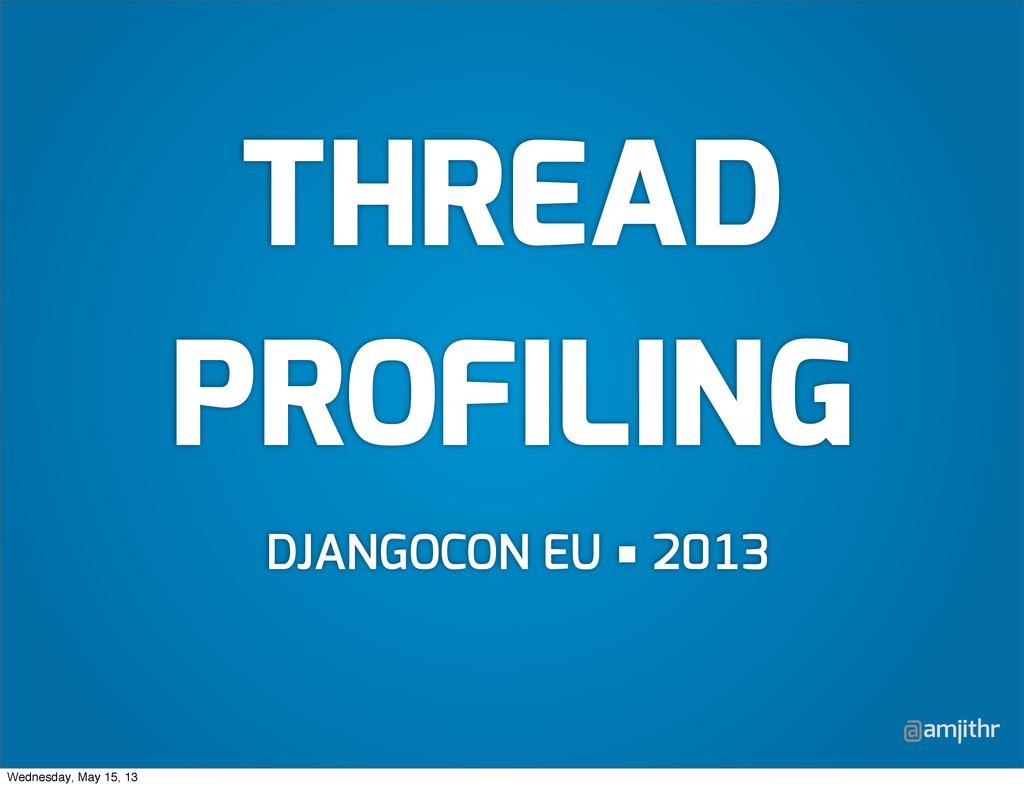@amjithr THREAD PROFILING DJANGOCON EU ■ Wednes...