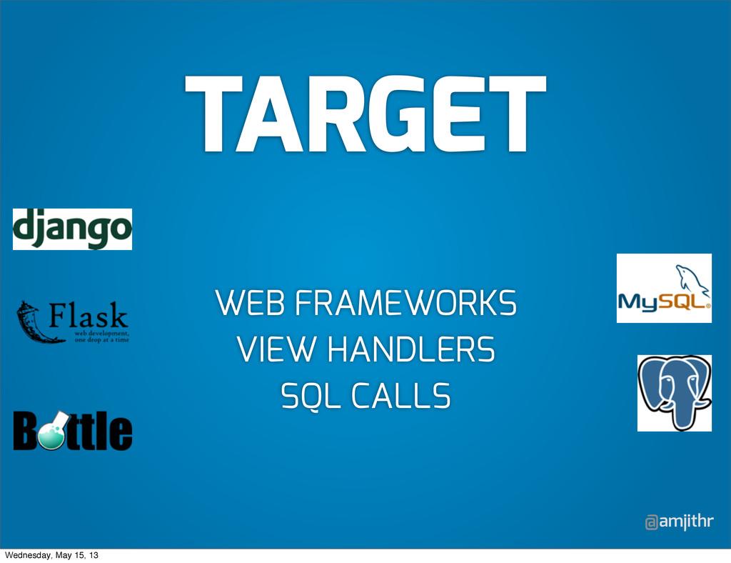 @amjithr WEB FRAMEWORKS VIEW HANDLERS SQL CALLS...