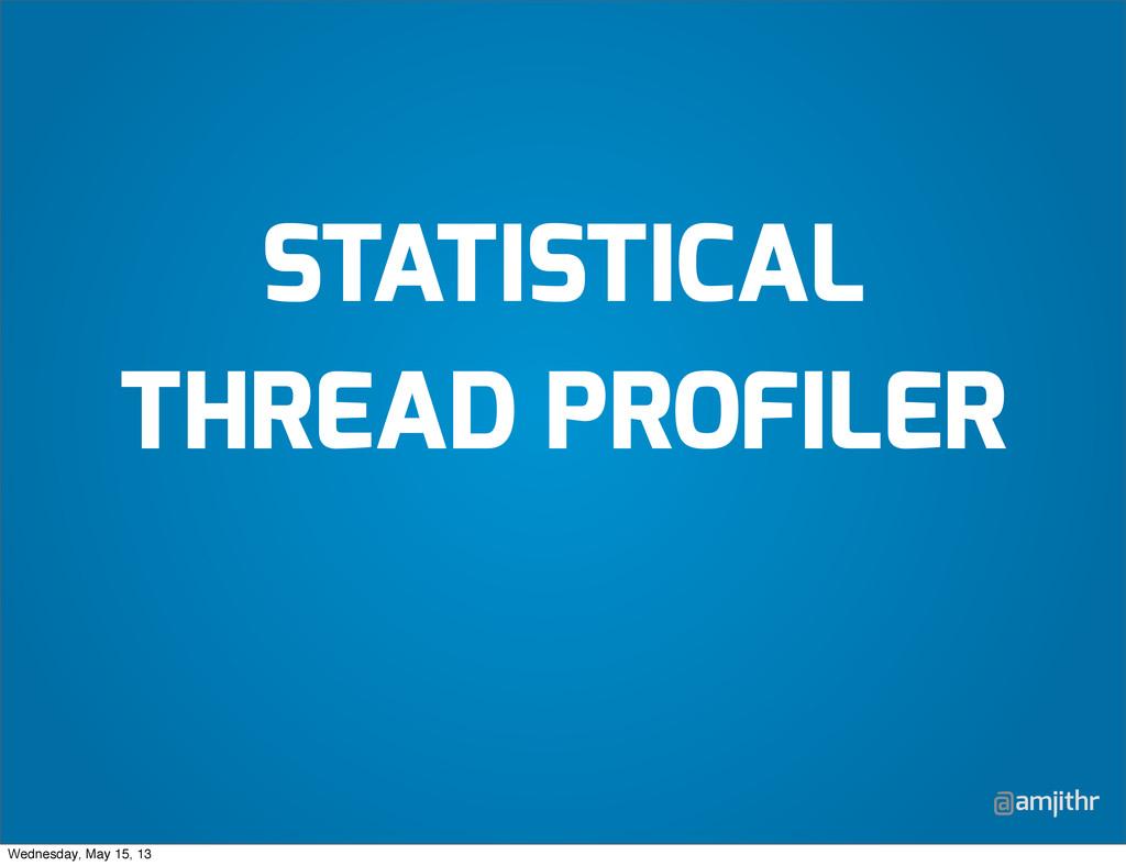 @amjithr STATISTICAL THREAD PROFILER Wednesday,...