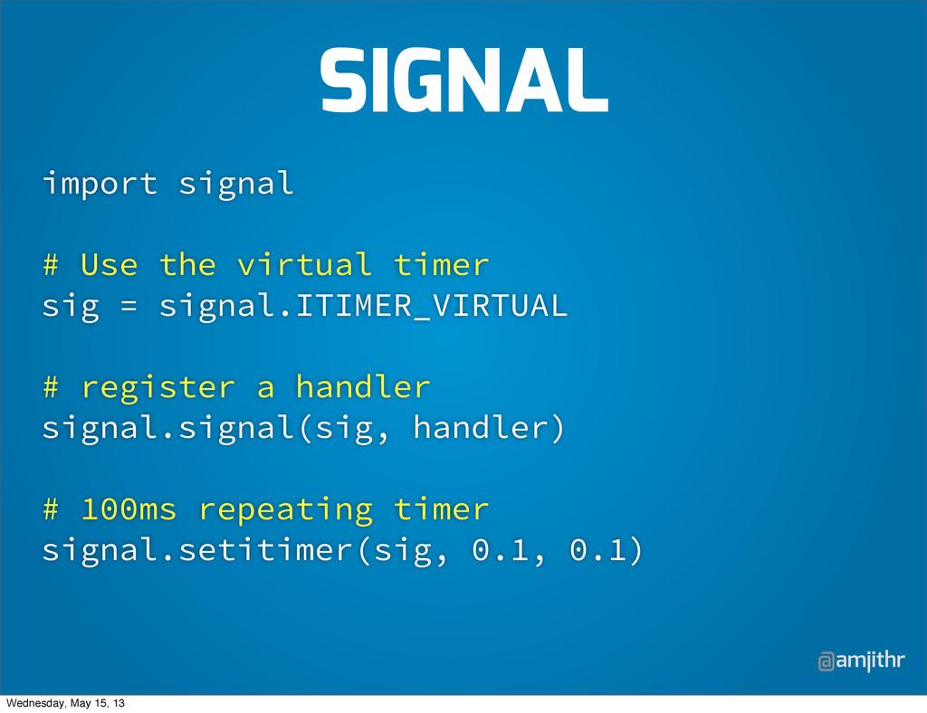 @amjithr import signal # Use the virtual timer ...
