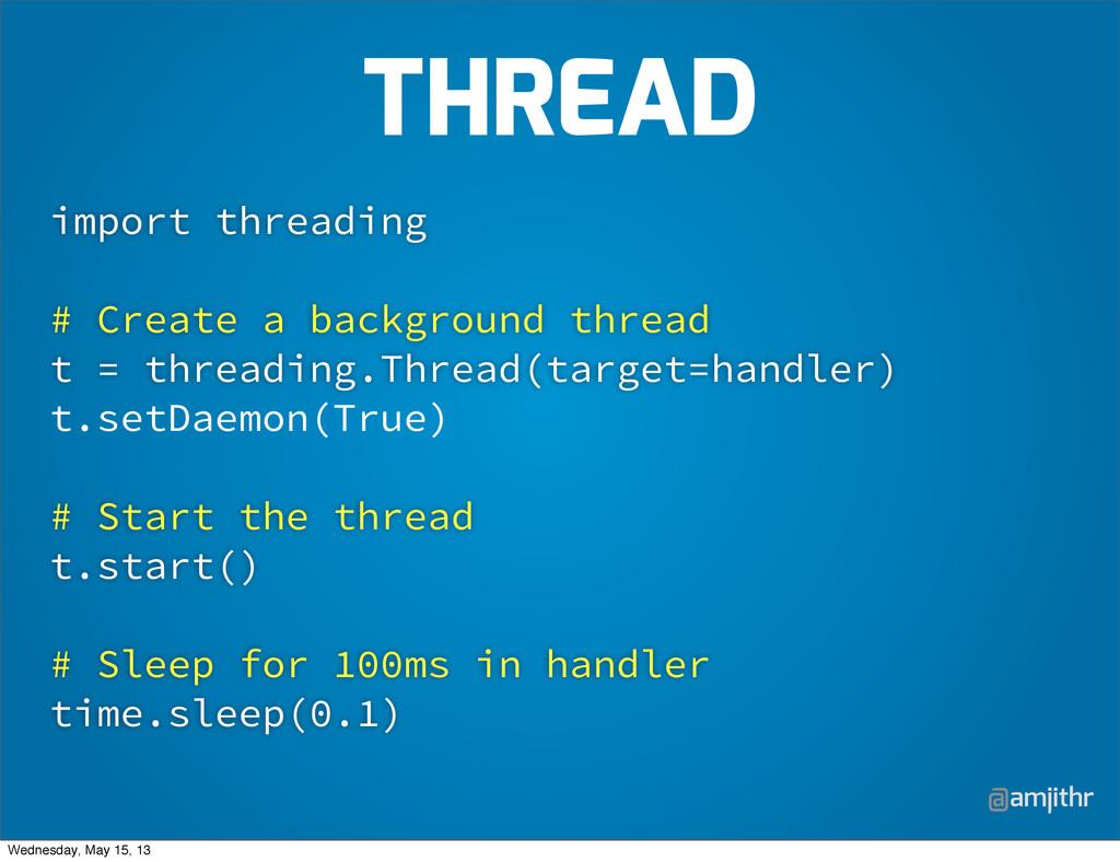 @amjithr import threading # Create a background...