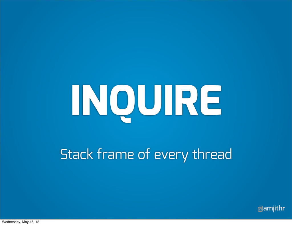 @amjithr INQUIRE Stack frame of every thread We...