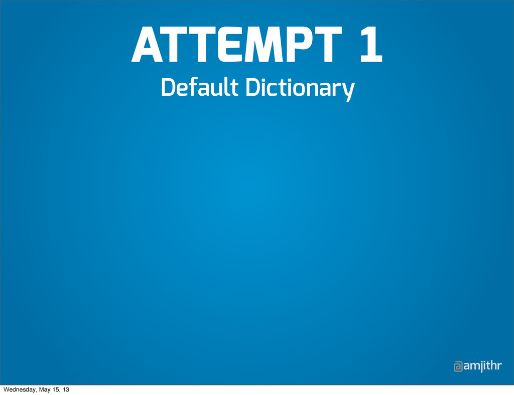 @amjithr Default Dictionary ATTEMPT Wednesday, ...