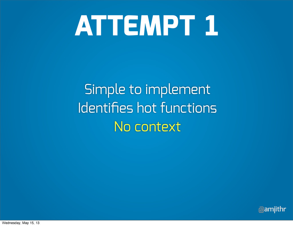 @amjithr Simple to implement Identifies hot func...