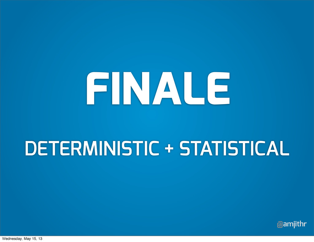 @amjithr FINALE DETERMINISTIC + STATISTICAL Wed...