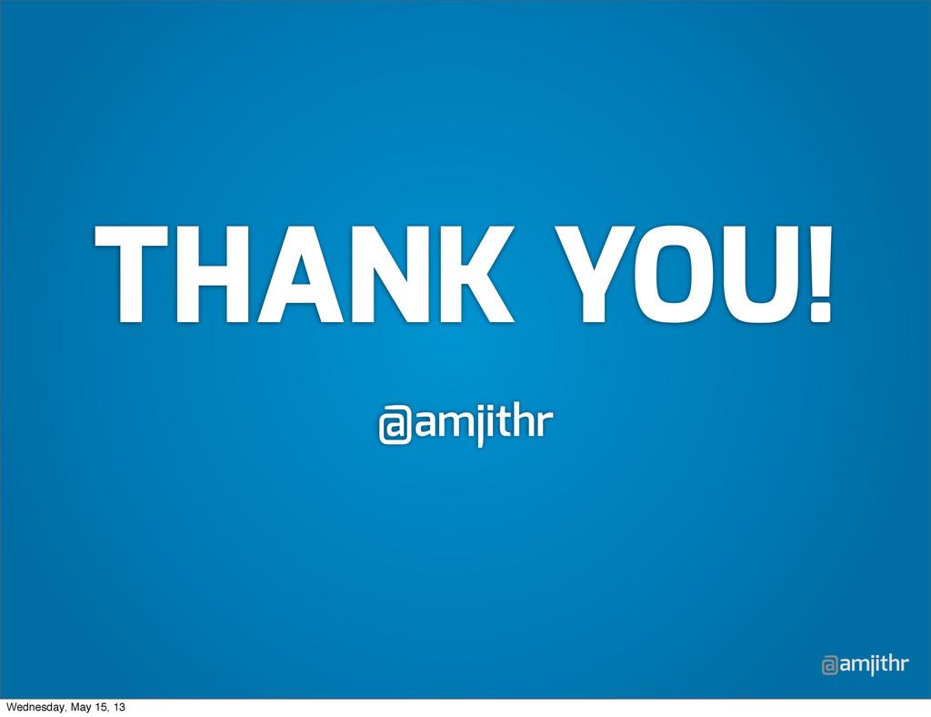 @amjithr THANK YOU! @amjithr Wednesday, May 15,...