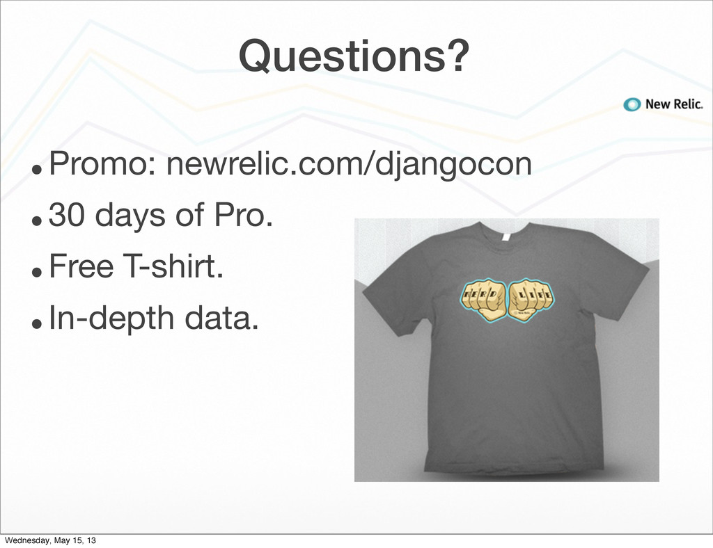 Questions? • Promo: newrelic.com/djangocon • 30...