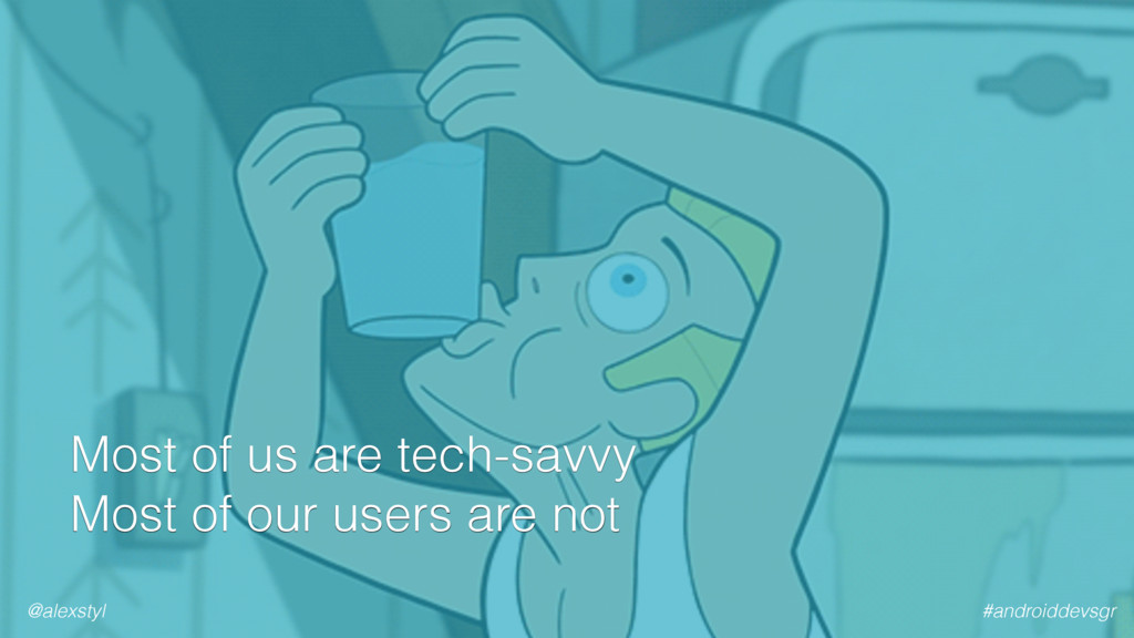 Most of us are tech-savvy Most of our users ar...