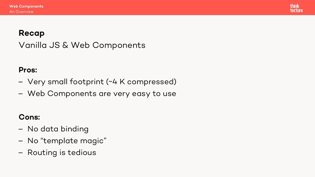 Vanilla JS & Web Components Pros: – Very small ...