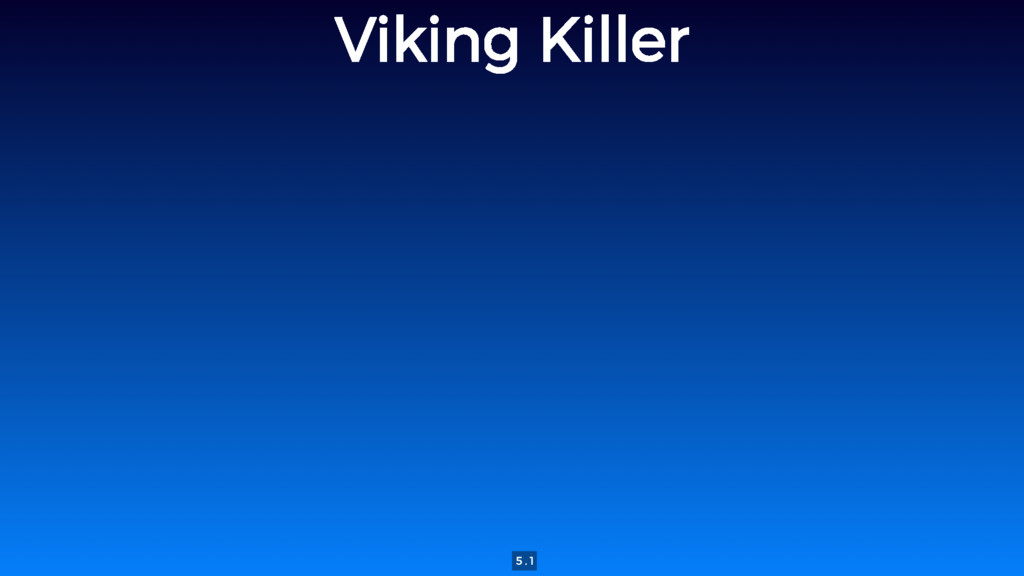 Viking Killer 5 . 1