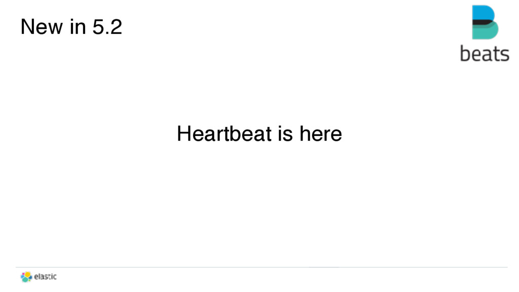 Heartbeat is here New in 5.2