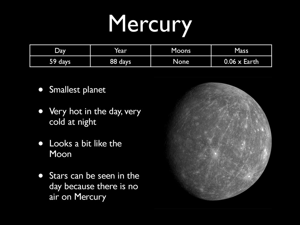 Mercury • Smallest planet • Very hot in the day...