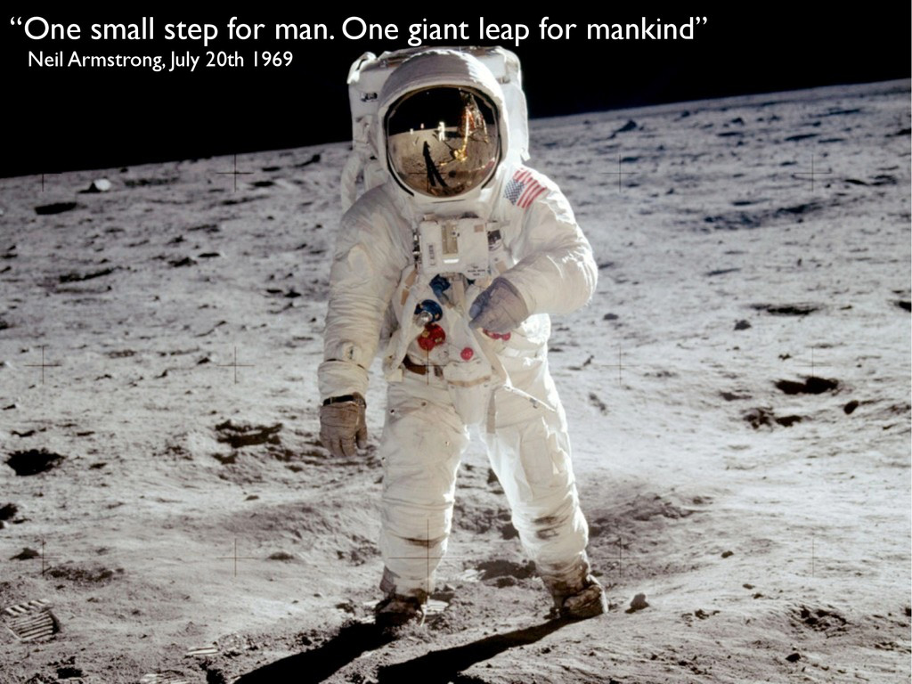 """""""One small step for man. One giant leap for man..."""