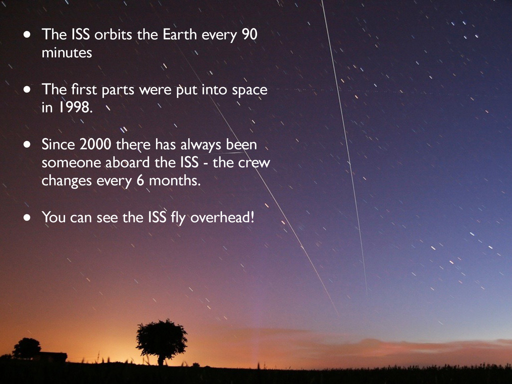 • The ISS orbits the Earth every 90 minutes • T...