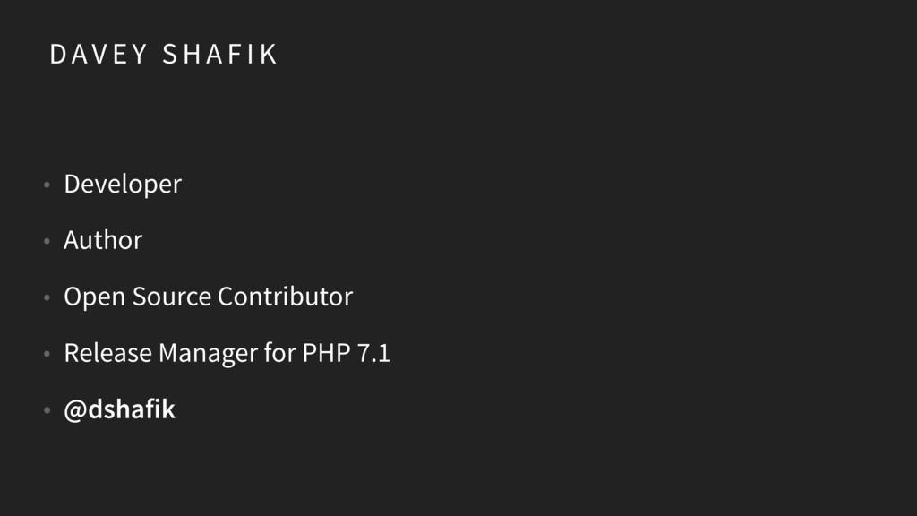 D AV E Y S H A F I K • Developer • Author • Ope...