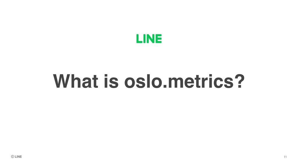 What is oslo.metrics? 11