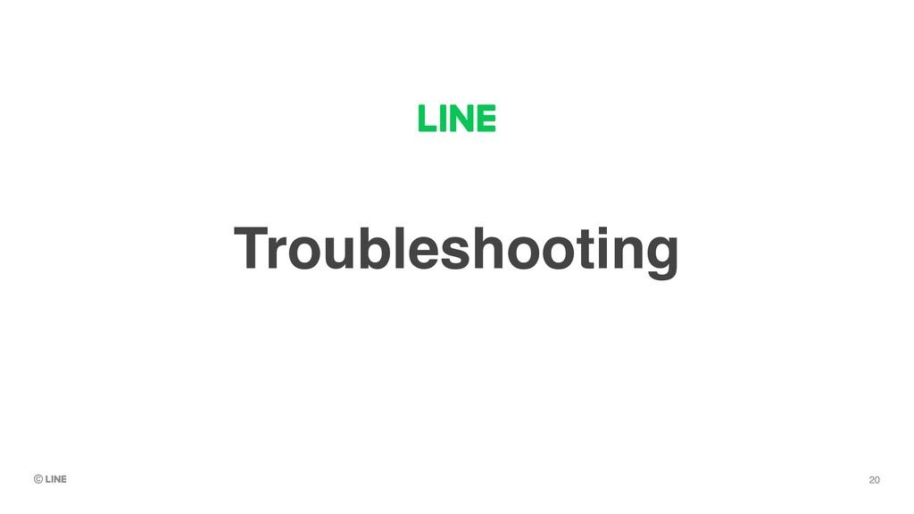 Troubleshooting 20