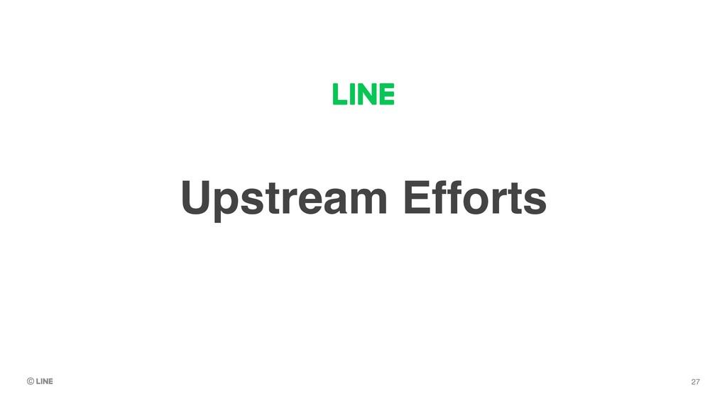 Upstream Efforts 27