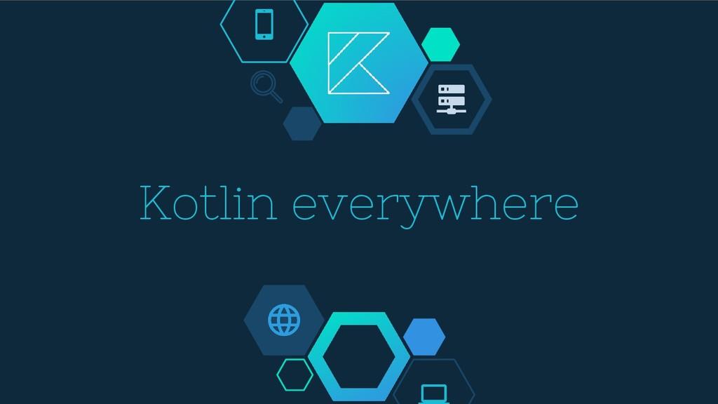 Kotlin everywhere