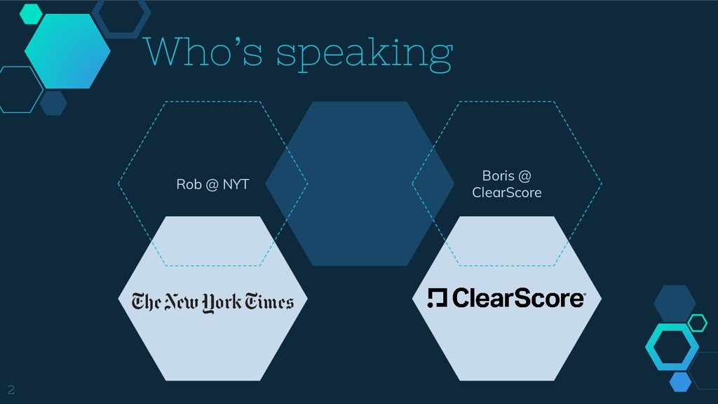 Who's speaking Rob @ NYT Boris @ ClearScore 2