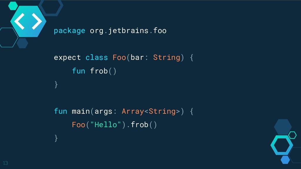 13 package org.jetbrains.foo expect class Foo(b...