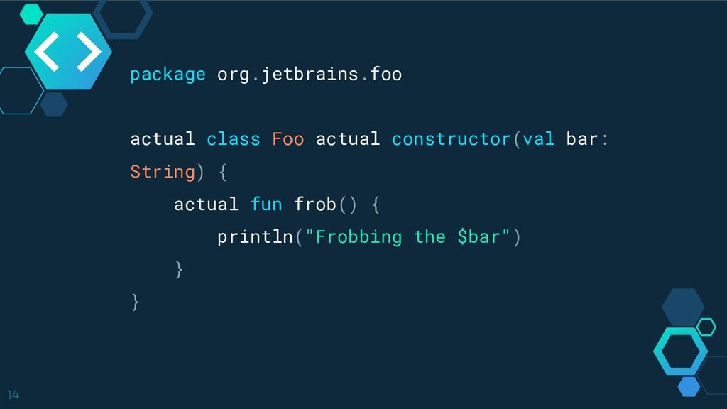 14 package org.jetbrains.foo actual class Foo a...