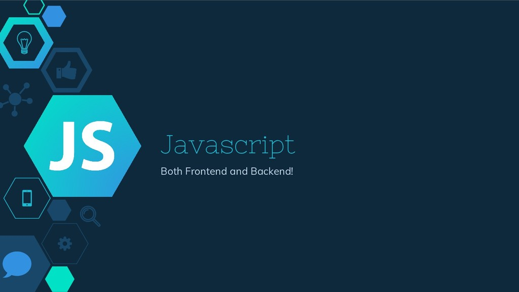 Javascript Both Frontend and Backend!