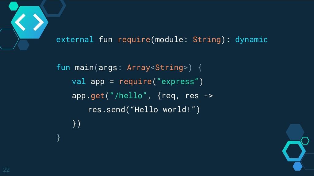 22 external fun require(module: String): dynami...