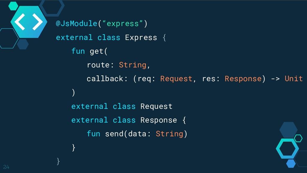 """24 @JsModule(""""express"""") external class Express ..."""