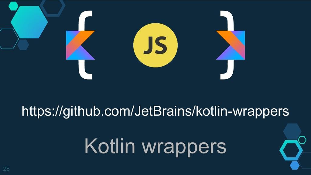 } 25 { Kotlin wrappers https://github.com/JetBr...