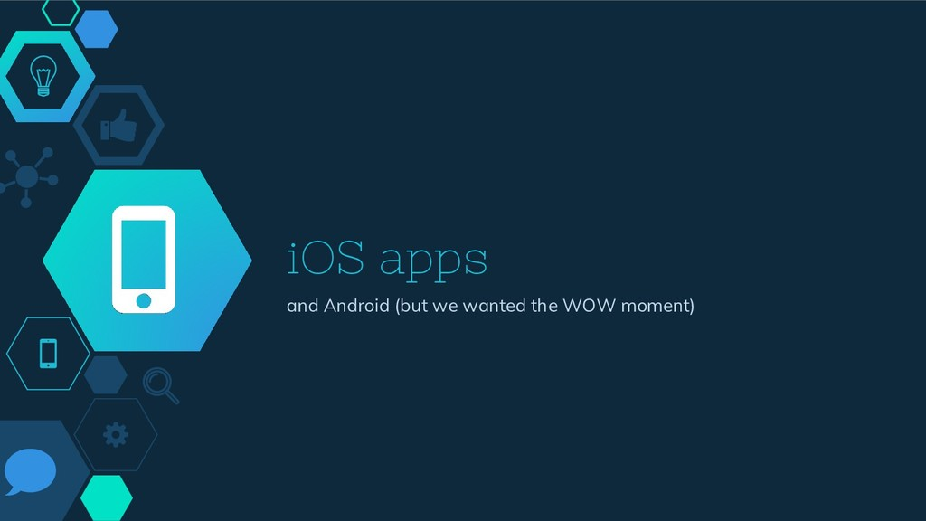 iOS apps and Android (but we wanted the WOW mom...