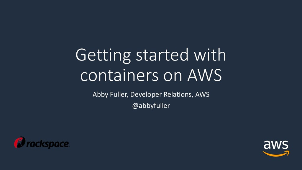 Getting started with containers on AWS Abby Ful...