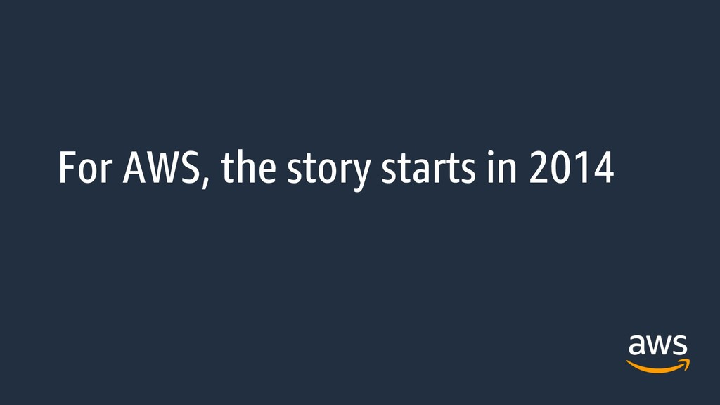 For AWS, the story starts in 2014