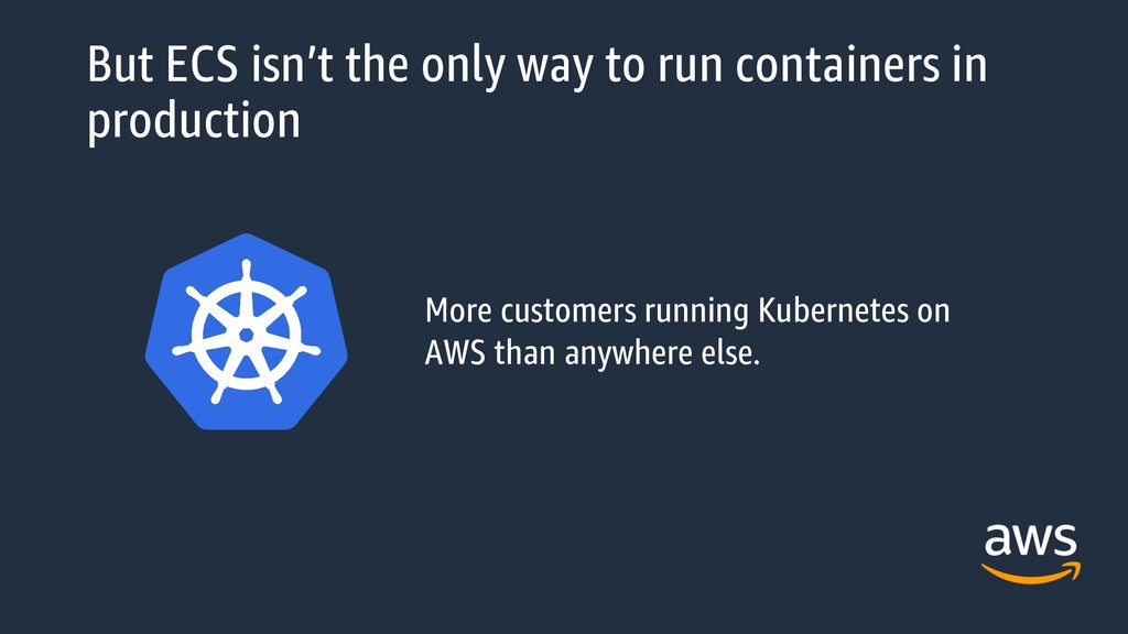 But ECS isn't the only way to run containers in...