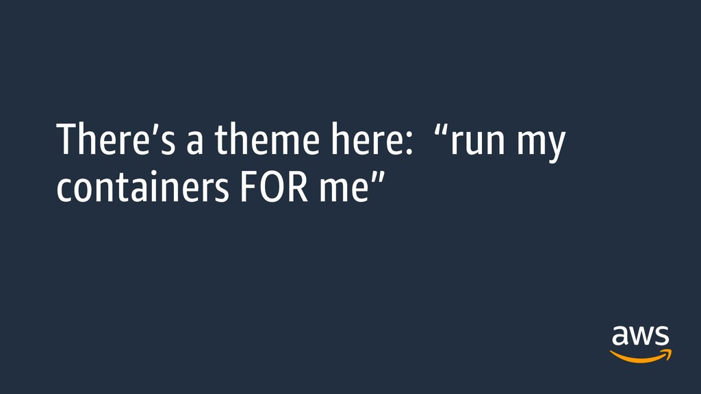 """There's a theme here: """"run my containers FOR me"""""""