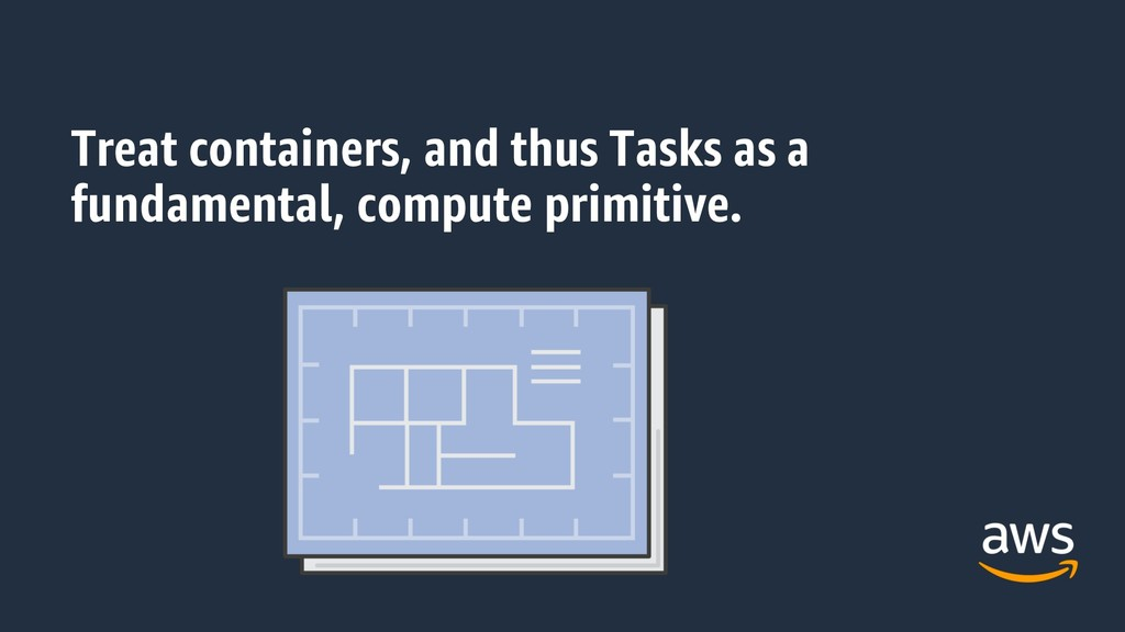 Treat containers, and thus Tasks as a fundament...