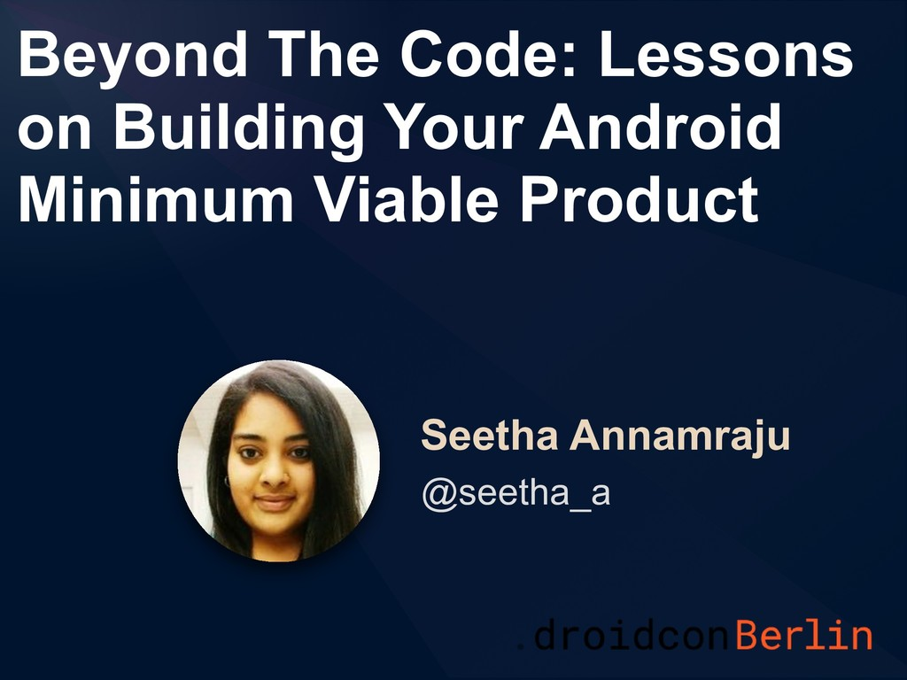 Beyond The Code: Lessons on Building Your Andro...