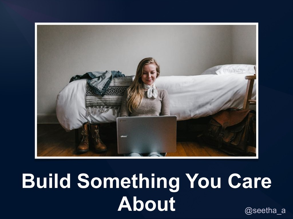 @seetha_a Build Something You Care About