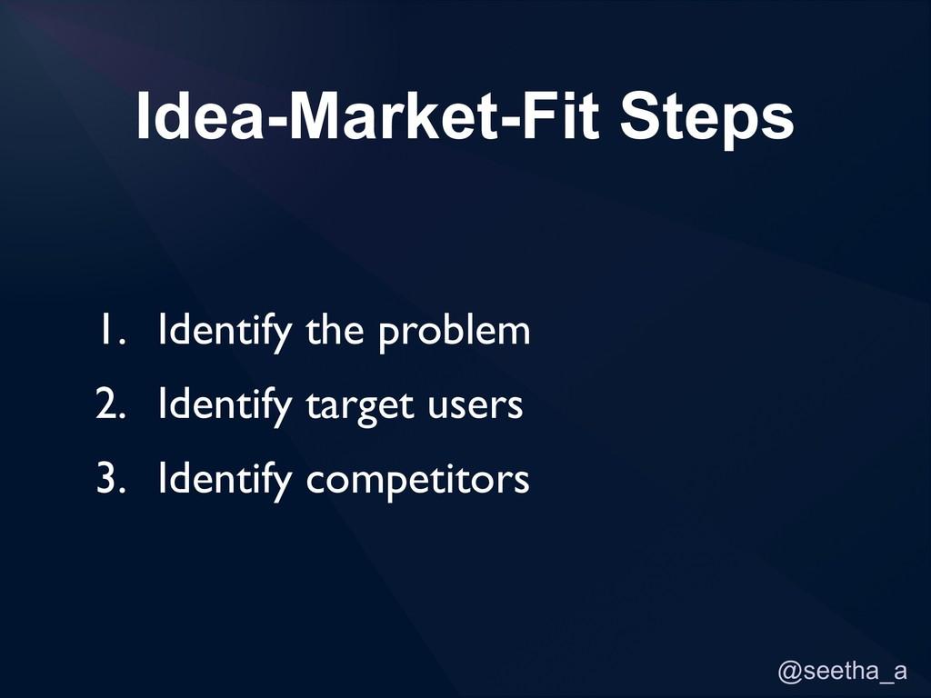 @seetha_a Idea-Market-Fit Steps 1. Identify the...
