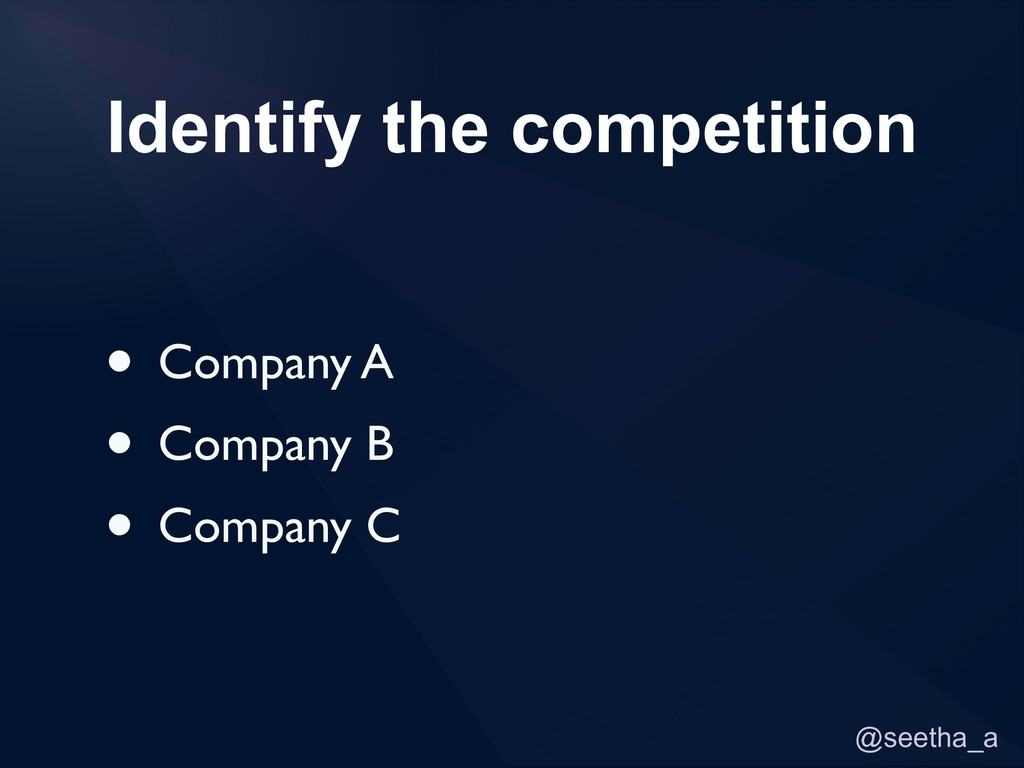 @seetha_a Identify the competition • Company A ...