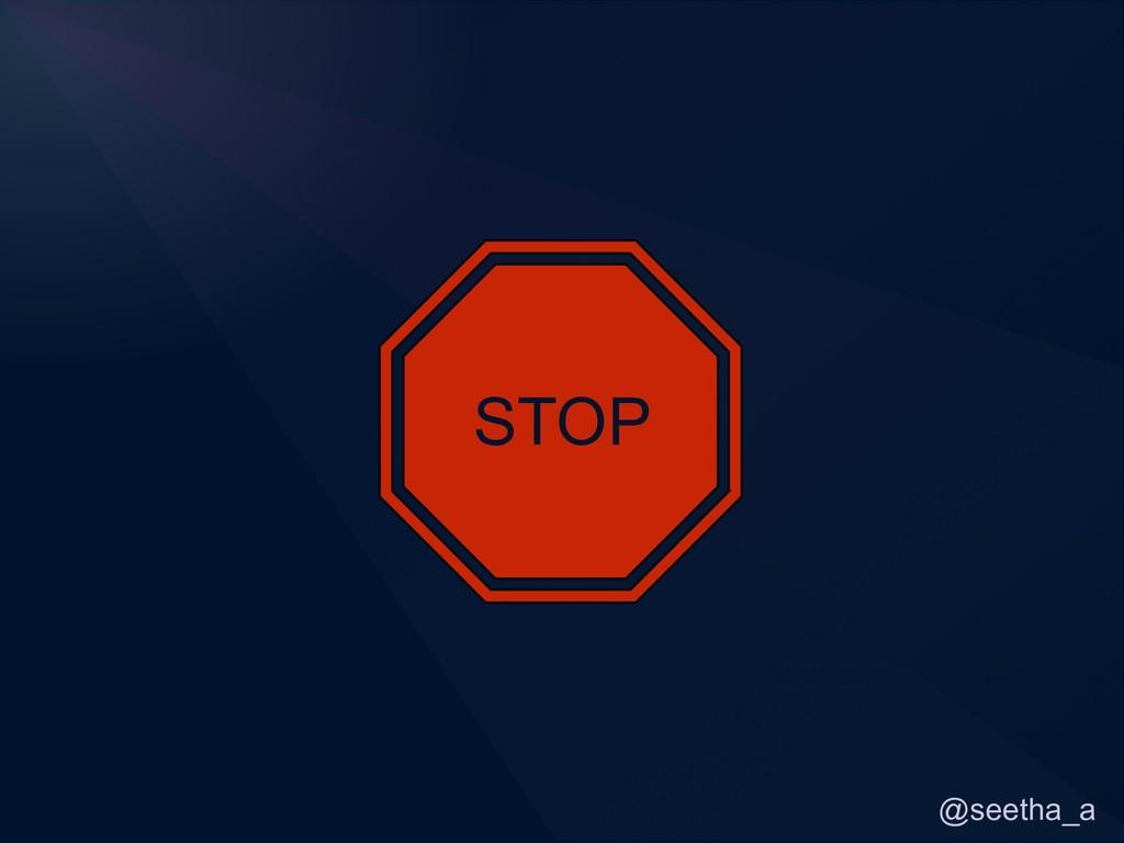 @seetha_a STOP