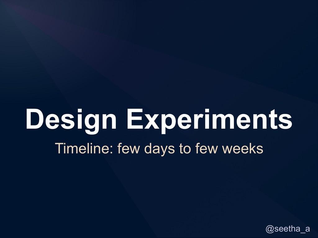 @seetha_a Design Experiments Timeline: few days...