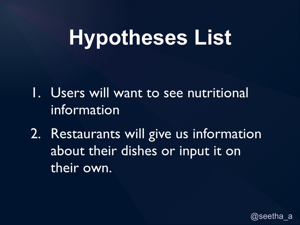 @seetha_a Hypotheses List 1. Users will want to...